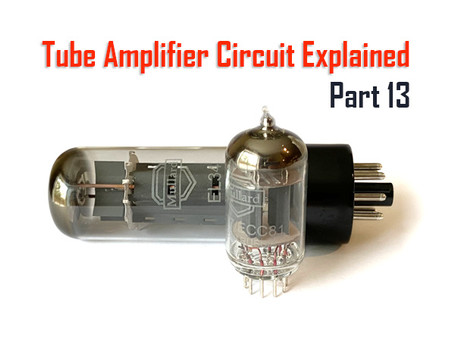 Tube Amplifiers Explained, Part 13: Bringing it All Together