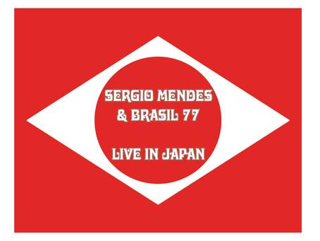 SERGIO MENDES & BRAZIL 77 LIVE IN JAPAN!!