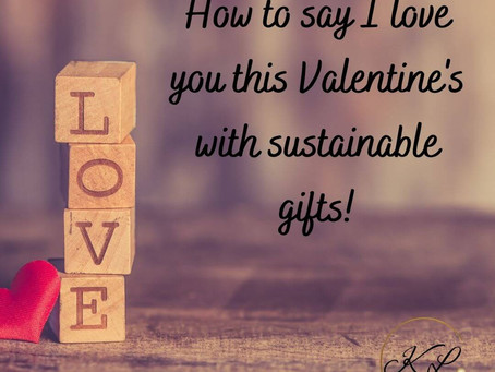 How to say I love you this Valentine's with sustainable gifts!