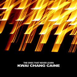 Kwai Chang Caine - The Ones That Never Learn