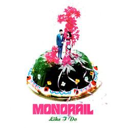Monorail - Like I Do