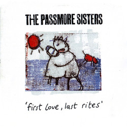 The Passmore Sisters - First Love, Last Rites