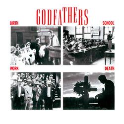 Godfathers - Birth School Work Death