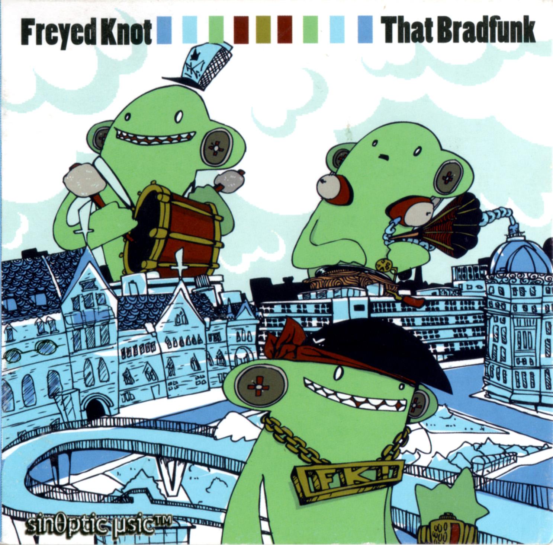 Freyed Knot - That Bradfunk