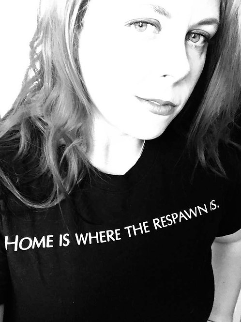 """""""Home is where the respawn is"""" T-shirt"""