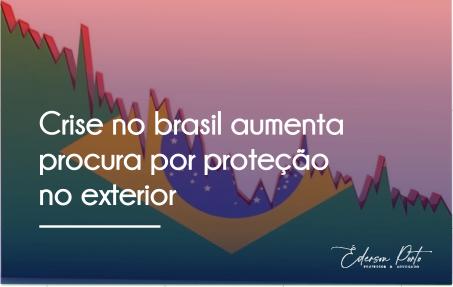 CRISE NO BRASIL AUMENTA PROCURA POR PROTEÇÃO NO EXTERIOR