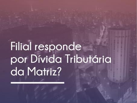 FILIAL RESPONDE POR DÍVIDA TRIBUTÁRIA DA MATRIZ?