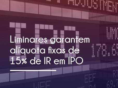 LIMINARES GARANTEM ALÍQUOTA FIXA DE 15% DE IR EM IPO