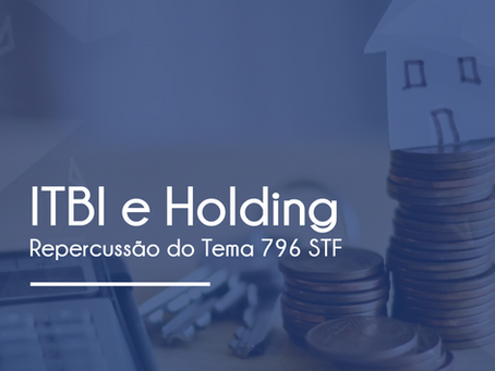 ITBI E HOLDING IMOBILIÁRIA: REPERCUSSÕES DO JULGAMENTO DO TEMA 796, STF