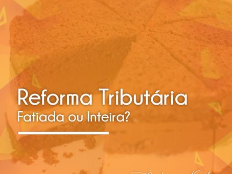 Reforma Tributária fatiada: por que a reforma do Imposto de renda é equivocada