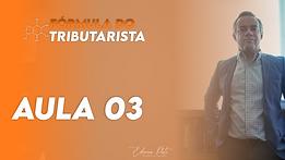 Fórmula Tributarista Aula 03