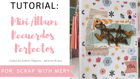 Tutorial: Mini Álbum Recuerdos Perfectos
