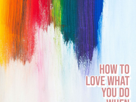 How to Love What You Do When You Do What You Love Professionally