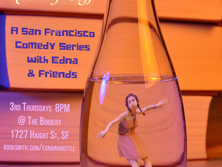 'Edna in a Bottle - tastes funny' Monthly Sketch Comedy Show in SF!