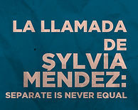 La llamada de Sylvia Méndez: Separate Is Never Equal