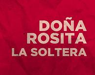 Doña Rosita la soltera. Doña Rosita the Spinster