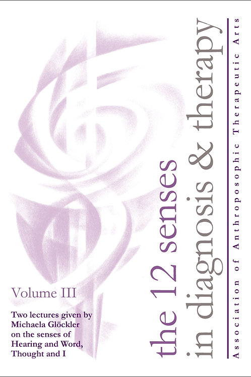 The 12 Senses in Diagnosis & Therapy Volume III