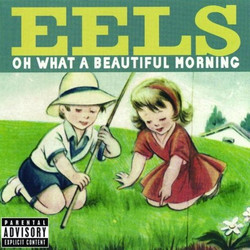 Eels, Oh What a Beautiful Morning