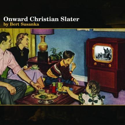 Bert Susanka,Onward Christian Slater