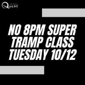 8pm Super Tramp Class Canceled TOMORROW