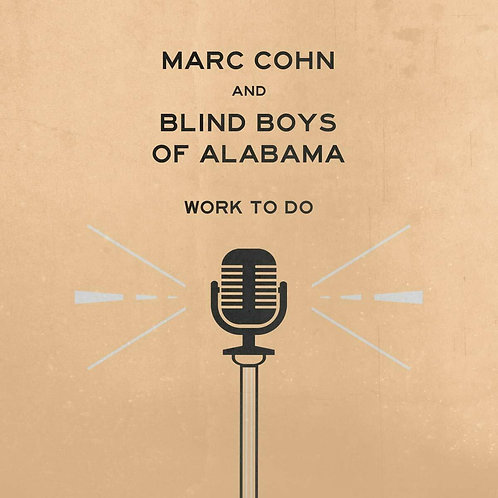 COHN , MARC & THE BLIND BOYS OF ALABAMA - WORK TO DO