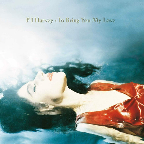 P J HARVEY - TO BRING YOU MY LOVE