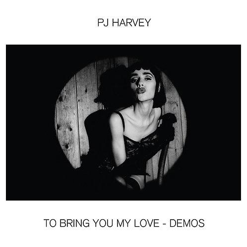 P J HARVEY - TO BRING YOU MY LOVE DEMOS