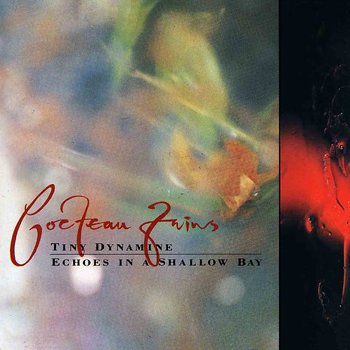 COCTEAU TWINS - TINY DYNAMITE/ECHOES IN A SHALLOW BAY