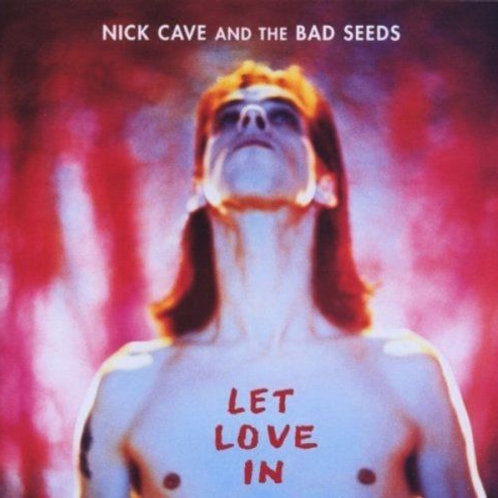 CAVE, NICK & THE BAD SEEDS - LET LOVE IN