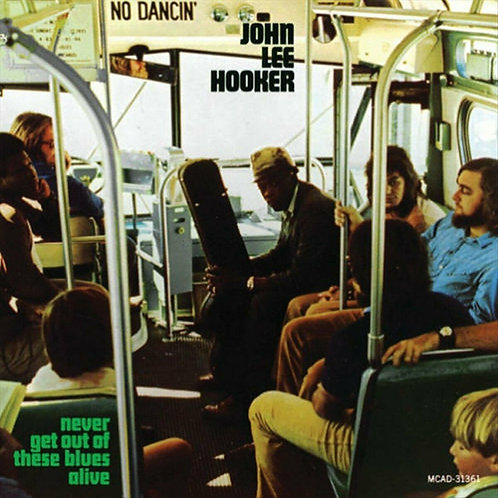 HOOKER , JOHN LEE - NEVER GET OUT OF THESE BLUES ALIVE
