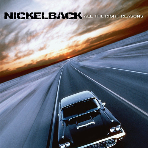 NICKELBACK - ALL THE RIGHT REASONS