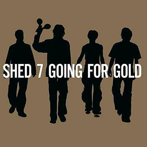 SHED SEVEN - GOING FOR GOLD