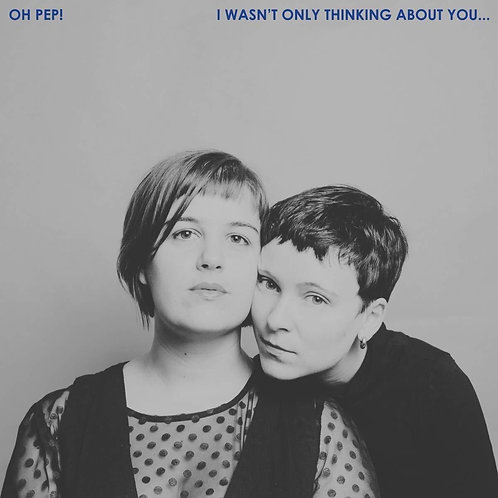 OH PEP! - I WASN'T ONLY THINKING OF YOU (COLOURED VINYL)