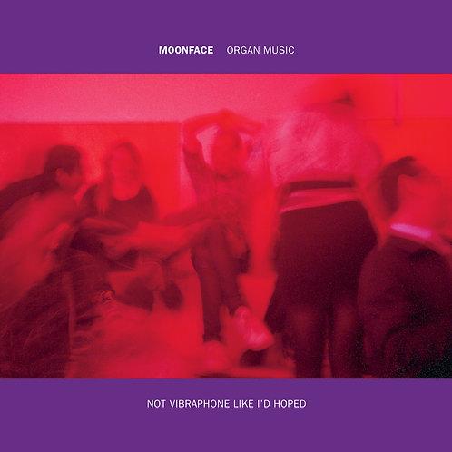 MOONFACE - ORGAN MUSIC NOT VIBRAPHONE LIKE I'D HOPED