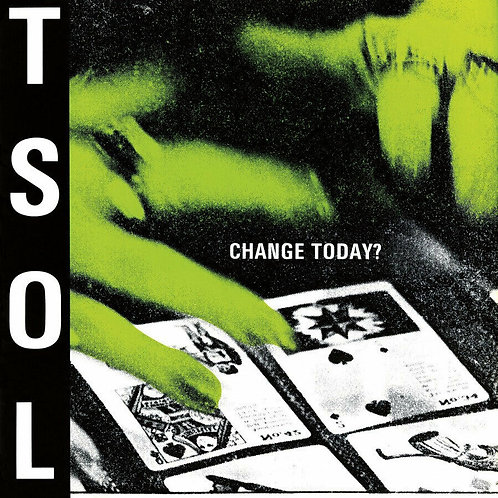 T.S.O.L. - CHANGE TODAY?