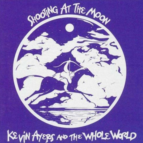 AYERS, KEVIN AND THE WHOLE WORLD - SHOOTING AT THE WORLD