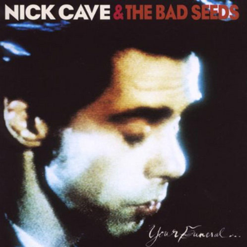 CAVE, NICK & THE BAD SEEDS - YOUR FUNERAL...MY TRIAL