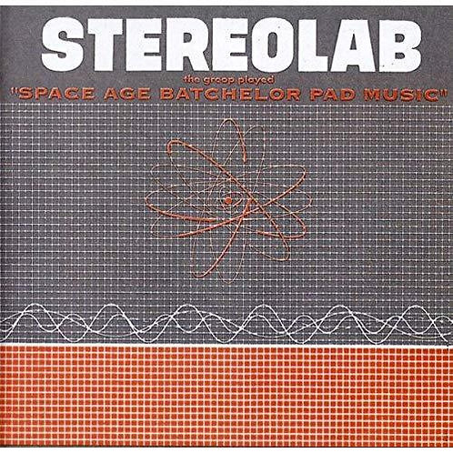 STEREOLAB - THE GROOP PLAYED SPACE AGE BACHELOR PAD MUSIC