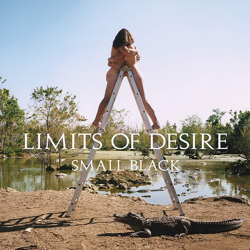 SMALL BLACK - LIMITS OF DESIRE