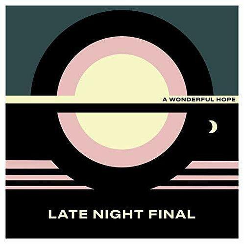 LATE NIGHT FINAL - A WONDERFUL HOPE (COLOURED VINYL)