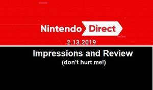 Nintendo Direct [2-13-2019] Impressions and Review