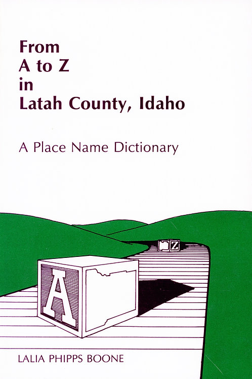 From A to Z in Latah County: A Place Name Dictionary