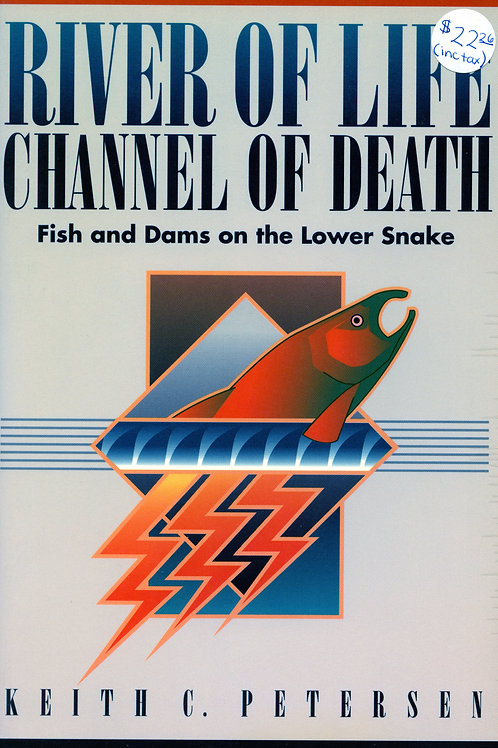 River of Life, Channel of Death: Fish and Dams on the Lower Snake