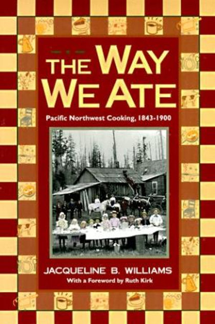 The Way We Ate, Pacific Northwest Cooking, 1843-1900