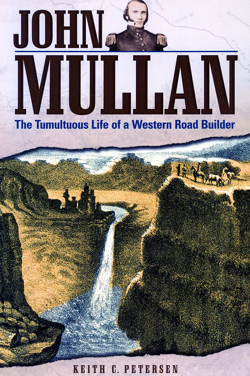 John Mullan: The Tumultuous Life of a Western Road Builder