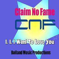 Claim No Fame-I,I, I Want To Love You 14