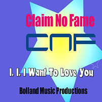 Claim No Fame-I,I, I Want To Love You 14