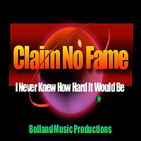 Claim No Fame-I Never Knew Hard It Would