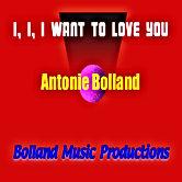 Bolland, Antonie-I, I, I Want To Love Yo
