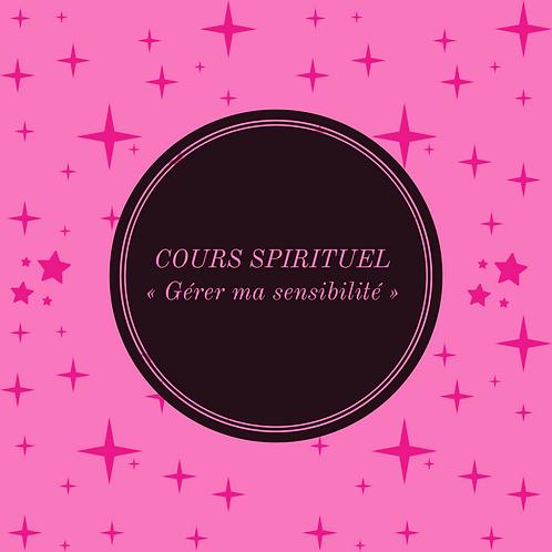 """COURS SPIRITUEL """"Gérer ma sensibilité"""""""